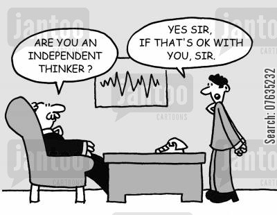 indepedent thinker cartoon humor: Are you an independent thinker? Yes, if that's alright with you.