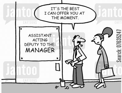 acting deputy cartoon humor: It's the best I can offer you at the moment. Assistant Acting Deputy to the Manager.