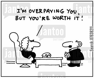 overpaid cartoon humor: 'I'm overpaying you, but you're worth it.'