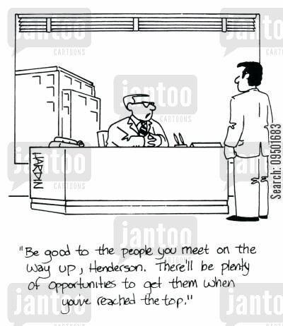 on the way up cartoon humor: 'Be good to the people you meet on the way up, Henderson. There'll be plenty of opportunities to get them when you've reached the top.'