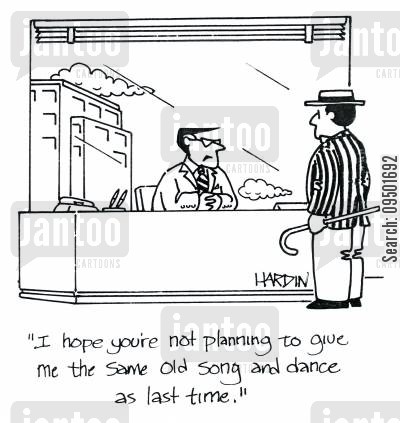 dance routine cartoon humor: 'I hope you're not planning to give me the same old song and dance as last time.'
