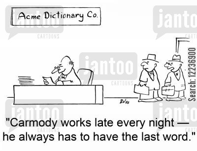 teh last word cartoon humor: 'Carmody works late every night -- he always has to have the last word.'