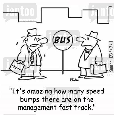 management fast track cartoon humor: 'It's amazing how many speed bumps there are on the management fast track.'