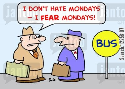 monday mornings cartoon humor: BUS, 'I don't hate Mondays -- I FEAR Mondays!'