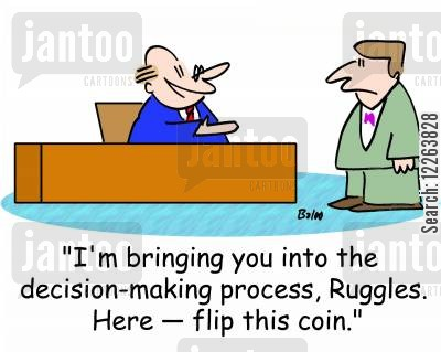 decision making process cartoon humor: 'I'm bringing you into the decision-making process, Ruggles. Here -- flip this coin.'