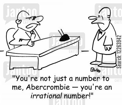 personal attention cartoon humor: 'You're not just a number to me, Abercrombie -- you're an irrational number!'