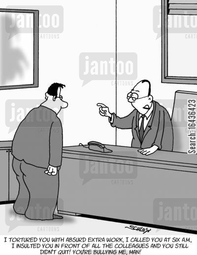 torture cartoon humor: 'I tortured you with absurd extra work, I called you at six A.M., I insulted you in front of all the colleagues and you still didn't quit! You're bullying me, man!'