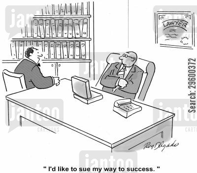 getting sued cartoon humor: 'I'd like to sue my way to success.'
