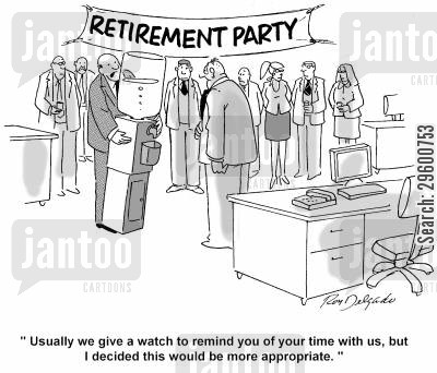 retirement party cartoon humor: 'We usually give you a watch to remind you of your time with us, but decided this would be more appropriate.'