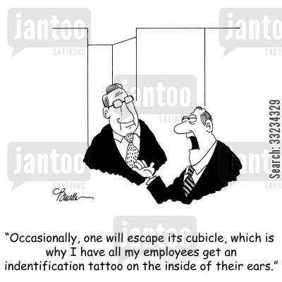 tagging cartoon humor: 'Occasionally, one will escape its cubicle, which is why I have all my employees get an identification tattoo on the inside of their ears.'