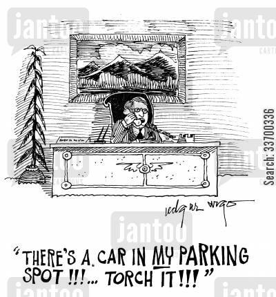power crazed cartoon humor: 'There's a car in my parking spot! Torch it!'