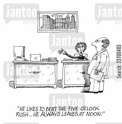 leaving early cartoon humor: 'He likes to beat the five o'clock rush...he always leaves at noon.'