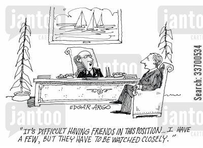 backstabbing cartoon humor: 'It's difficult having friends in this position. I have a few, but they have to be watched closely.'