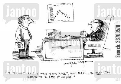 blamed cartoon humor: 'I didn't say it was your fault, Millman, I said I'm going to blame it on you.'
