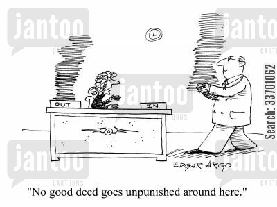 good deed cartoon humor: 'No good deed goes unpunished around here.'