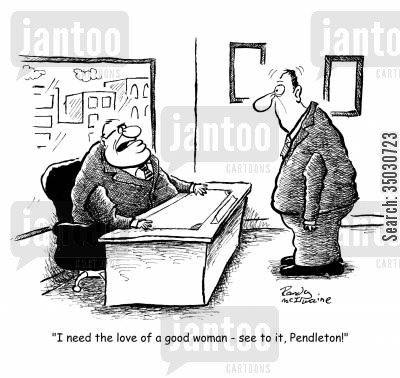 tasks cartoon humor: 'I need the love of a good woman - see to it, Pendleton!'