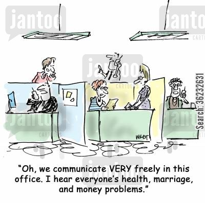 open plan cartoon humor: Oh, we communicate VERY freely in this office. I hear everyone's health, marriage, and money problems.