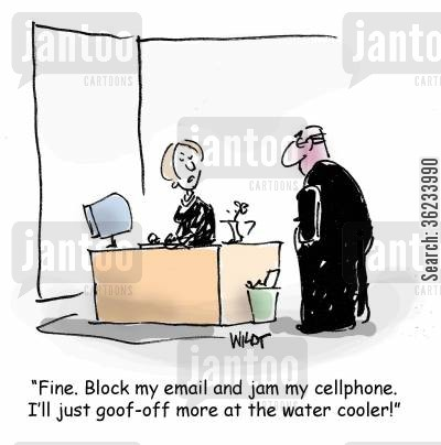 goofing off cartoon humor: Fine. Block my email and jam my cellphone. I'll just goof off more at the water cooler!