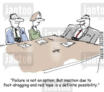 project delay cartoon humor: 'Failure is not an option. But inaction due to foot-dragging and red tape is a definite possibility.'