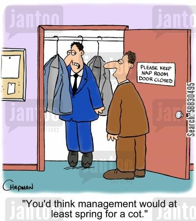 slacking off cartoon humor: 'You'd think management would at least spring for a cot.'
