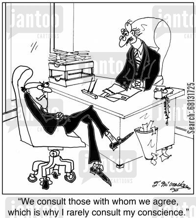 consults cartoon humor: 'We consult those with whom we agree, which is why I rarely consult my conscience.'