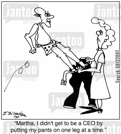 dress for success cartoon humor: 'Martha, I didn't get to be a CEO by putting my pants on one leg at a time.'