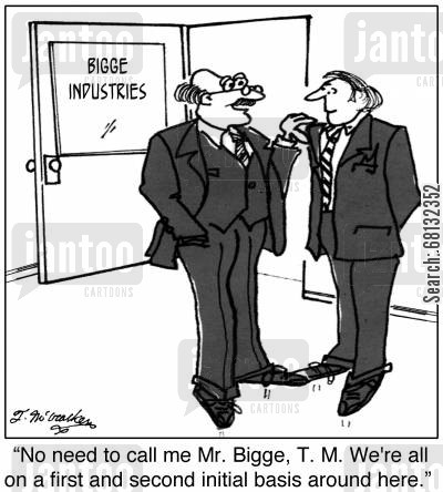 first name basis cartoon humor: 'No need to call me Mr. Bigge, T. M. We're all on a first and second initial basis around here.'