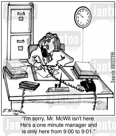 one minute managers cartoon humor: 'I'm sorry, Mr. McWit isn't here. He's a one minute manager and is only here from 9:00 to 9:01.'