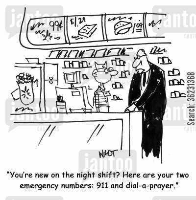 night shift cartoon humor: You're new on the night shift? Here are your two emergency numbers: 911 and dial-a-prayer.