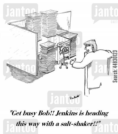 productivity cartoon humor: 'Get busy Bob!! Jenkins is heading this way with a salt-shaker!!'