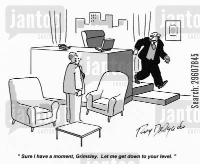sinks cartoon humor: 'Sure I have a moment, Grimsley. Let me get down to your level.'