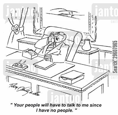 arguments cartoon humor: 'Your people will have to talk to me since I have no people.'