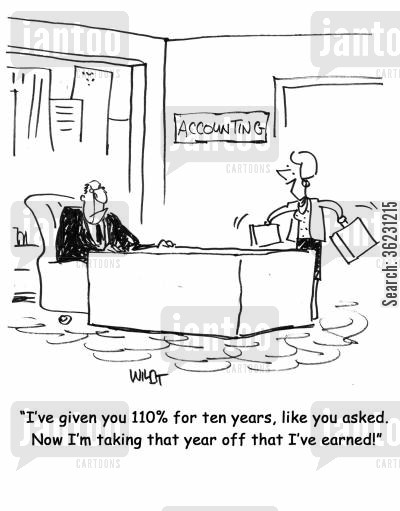 hardworking cartoon humor: I've given you 110 for ten years, like you asked. Now I'm taking that year off that I've earned!