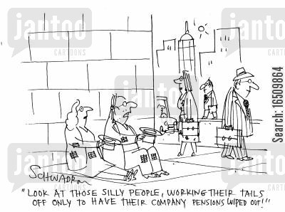 state pension cartoon humor: 'Look at those silly people, working their tails off only to have their company pensions wiped out!'