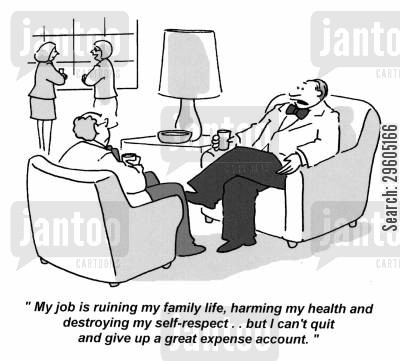 harm cartoon humor: 'My job is ruining my family life, harming my health and destroying my self-respect.. but I can't quit and give up a great expense account.'