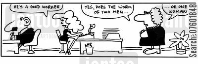 male worker cartoon humor: 'Yes, does the work of two me...or one woman.'