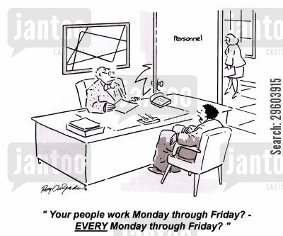 working days cartoon humor: 'Your people work Monday through Friday? - Every Monday through Friday?'