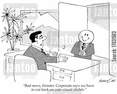 clich cartoon humor: 'Bad news, Fenster. Corporate says we have to cut back on cute visual clich
