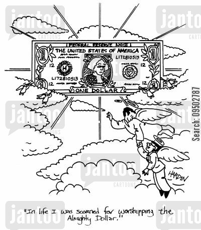 blasphemous cartoon humor: 'In life I was scorned for worshipping the Almighty Dollar.'