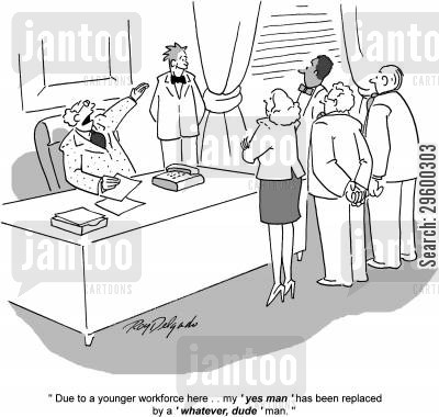 desk jobs cartoon humor: 'Due to a young workforce here . . . my 'yes man' has been replaced by a 'whatever, dude' man.'