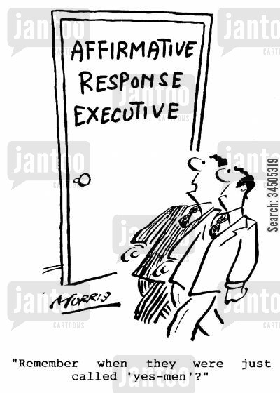 affirmative response units cartoon humor: Affirmative response executive - Remember when they were just called 'yes-men'?