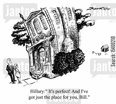 the clintons cartoon humor: The Clintons House Hunting, Hillary - It's perfect! and I've got just the place for you Bill..