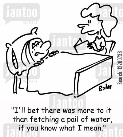 pail cartoon humor: 'I'll bet there was more to it than fetching a pail of water, if you know what I mean.'