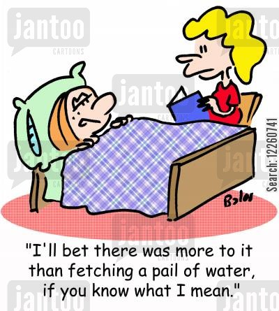 insinuating cartoon humor: 'I'll bet there was more to it than fetching a pail of water, if you know what I mean.'