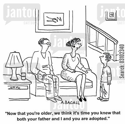 adopt cartoon humor: 'Now you're older, we think it's time you knew that both your father and I and you are adopted.'