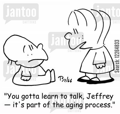 first words cartoon humor: 'You gotta learn to talk, Jeffrey - it's part of the aging process.'