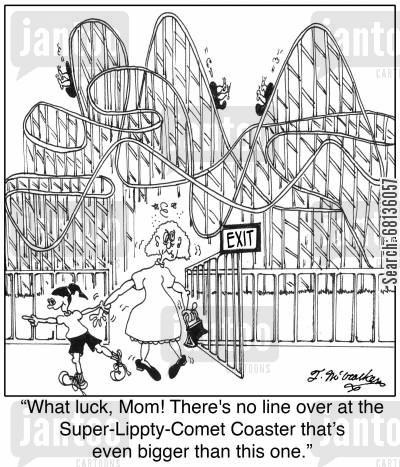 roller coaster cartoon humor: 'What luck, Mom! There's no line over at the Super-Lippty-Comet Coaster that's even bigger than this one.'