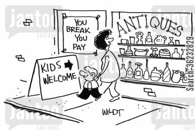 antique shops cartoon humor: You break what you pay - Kids Welcome.