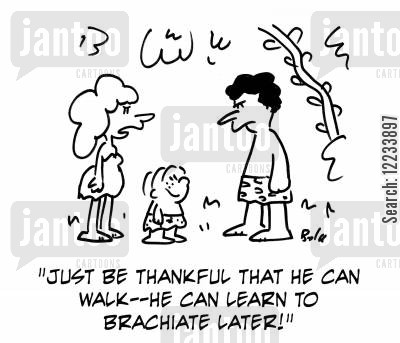 motor skills cartoon humor: 'Just be thankful that he can walk -- he can learn to brachiate later!'