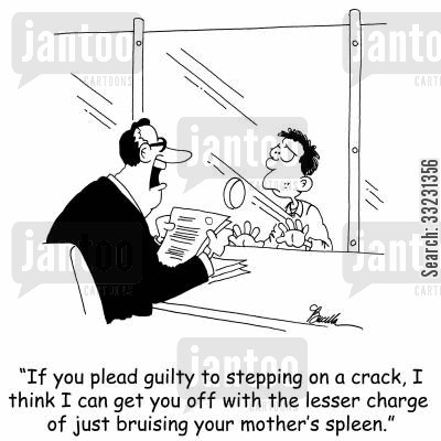 mm cartoon humor: 'If you plead guilty to stepping on a crack, I think I can get you off with the lesser charge of just bruising your mother's spleen.'